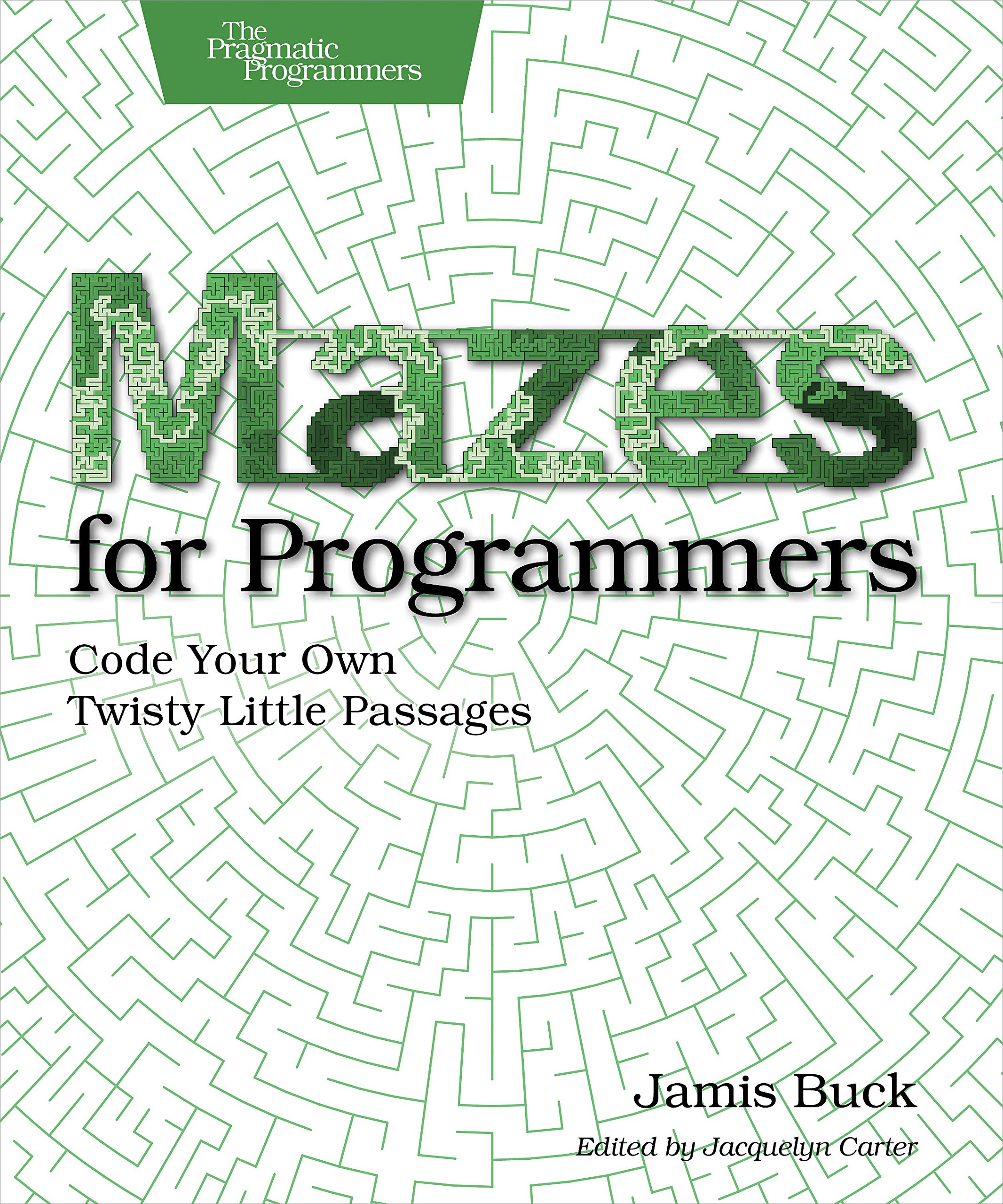 Mazes for Programmers: Code Your Own Twisty Little