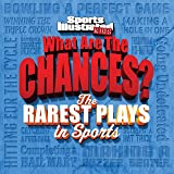 Sports Illustrated Kids What are the Chances? The Wildest Plays in Sports