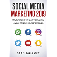 Social Media Marketing 2019: How to Reach Millions of Customers Without Wasting Your Time and Money - Proven Ways to Grow Your Business on Instagram, YouTube, Twitter, and Facebook (English Edition)