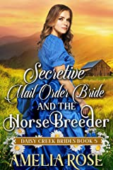 Secretive Mail-Order Bride and the Horse Breeder: Inspirational Western Mail Order Bride Romance (Daisy Creek Brides Book 5) Kindle Edition
