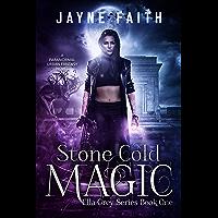 Stone Cold Magic: A Paranormal Urban Fantasy Novel (Ella Grey Series Book 1) (English Edition)