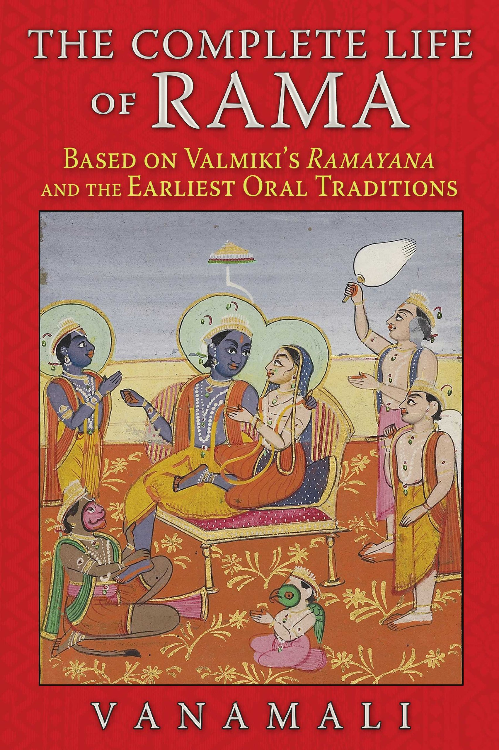 Read Online The Complete Life of Rama: Based on Valmiki's Ramayana and the Earliest Oral Traditions pdf epub