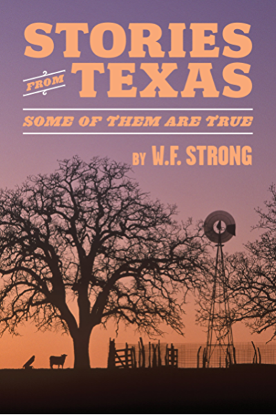 Amazon Com Stories From Texas Some Of Them Are True Ebook Strong Wf Meinzer Wyman Kindle Store