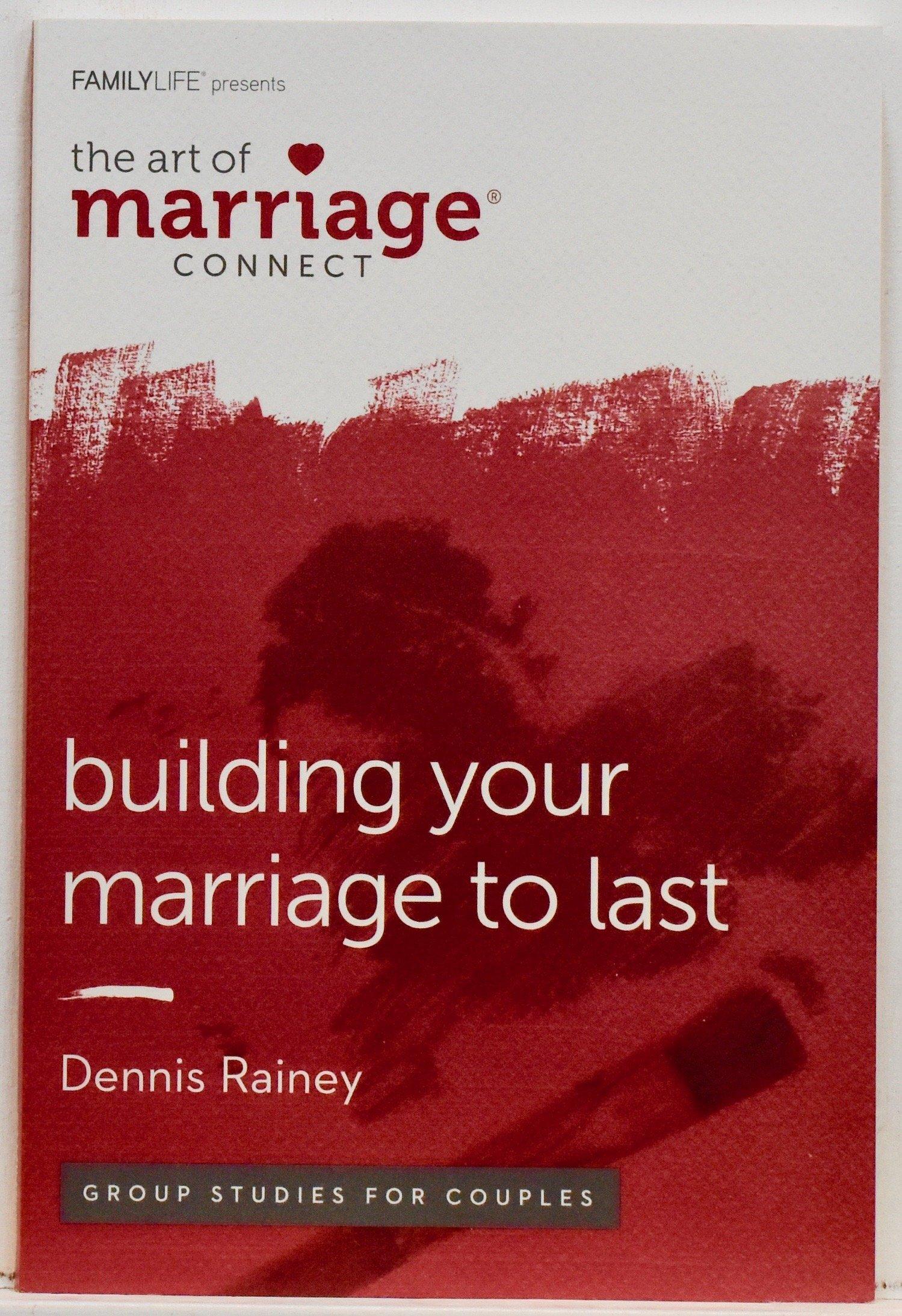 Building Your Marriage to Last: Dennis Rainey: 9781602006843: Amazon ...