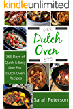 Dutch Oven: 365 Days of Quick & Easy, One Pot, Dutch Oven Recipes (One Pot Meals,  Dutch Oven Cooking) (English Edition)