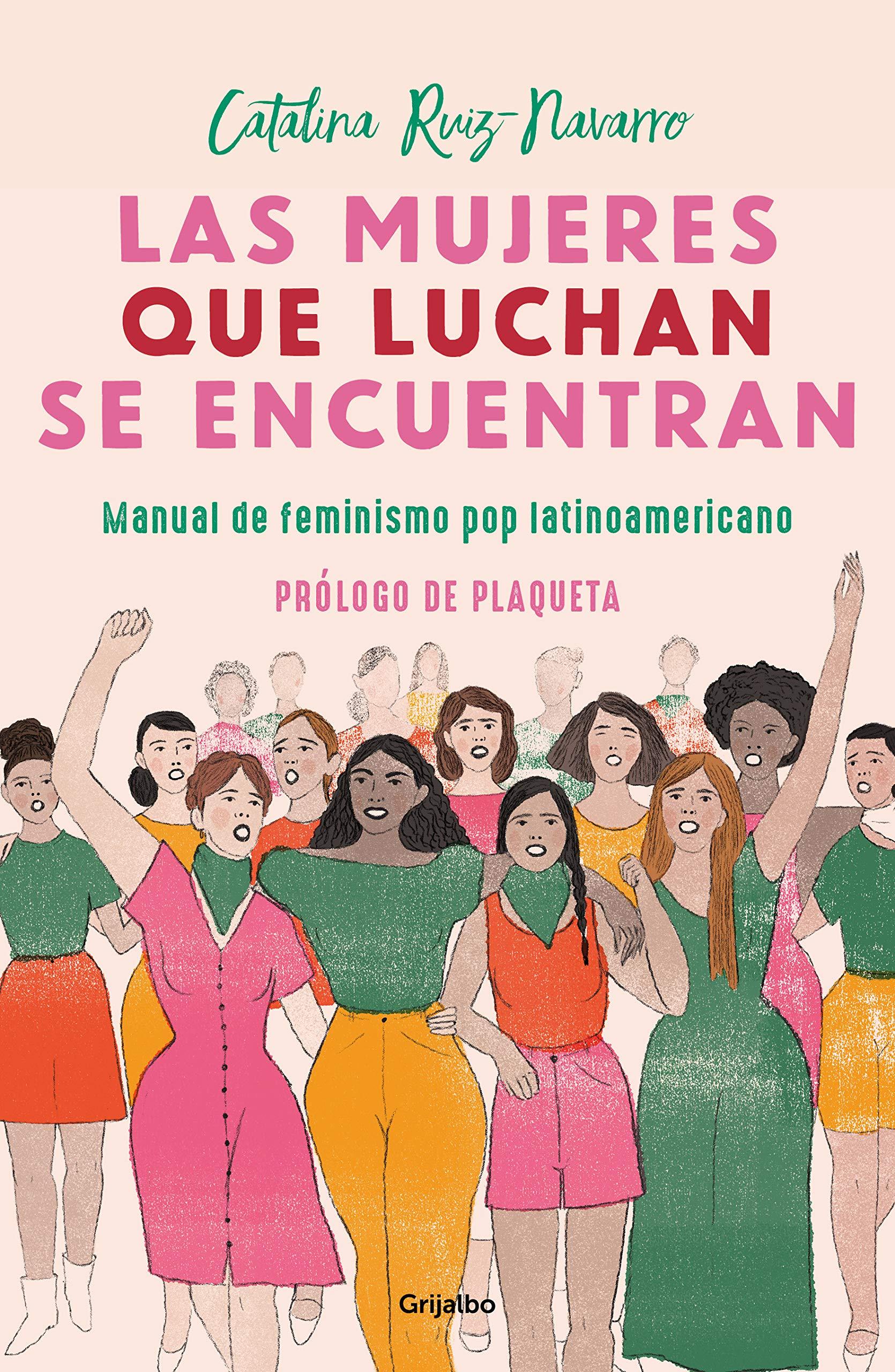 Las Mujeres Que Luchan Se Encuentran: Manual de Feminismo Pop Latinoamericano: Amazon.es: Ruiz Navarro, Catalina: Libros