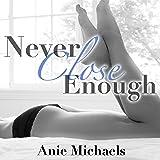 Never Close Enough: Never, Book 1