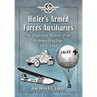 Hitler's Armed Forces Auxiliaries: An Illustrated History of the Wehrmachtsgefolge, 1933-1945