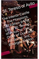 The Interior Castle or The Mansions, 3rd Edition & The Life of St. Teresa of Jesus, of The Order of Our Lady of Carmel, 3rd, Enlarged Edition (Two Books With Active Table of Contents) Kindle Edition