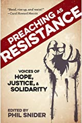 Preaching as Resistance: Voices of Hope, Justice, and Solidarity Kindle Edition