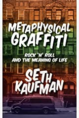 Metaphysical Graffiti: Rock 'n' Roll and the Meaning of Life Kindle Edition