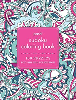 Posh Sudoku Adult Coloring Book 100 Puzzles For Fun Relaxation