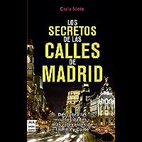 Los secretos de las calles de Madrid: Descubra las curiosidades más relevantes de la Villa y Corte (Guías)