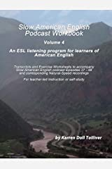 Slow American English Podcast Workbook Vol. 4: Exercise Worksheets and transcripts for podcast episodes 37 - 48 (Slow American English Podcast Workbooks) Kindle Edition