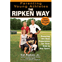 Parenting Young Athletes the Ripken Way: Ensuring the Best Experience for Your Kids in Any Sport (English Edition)
