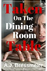 Taken on the Dining Room Table Kindle Edition