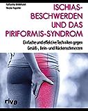 Ischiasbeschwerden und das Piriformis-Syndrom: Einfache und effektive Techniken gegen Gesäß-, Bein- und Rückenschmerzen (German Edition)