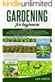 GARDENING FOR BEGINNERS: 2 BOOKS IN 1 HYDROPONICS FOR BEGINNERS + AQUAPONICS FOR BEGINNERS: HOW TO BUILD INEXPENSIVE…
