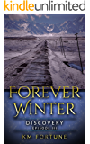 Discovery: Forever Winter (Episode 3) - A Dystopian Survival Adventure (The Forever Winter Chronicles)