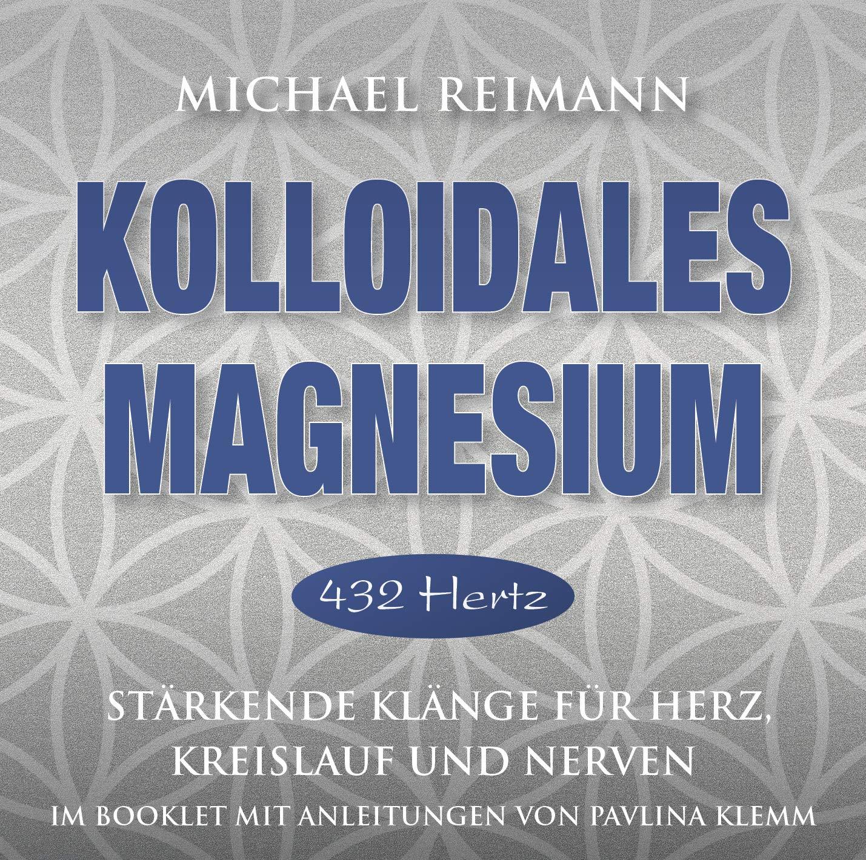KOLLOIDALES MAGNESIUM  432 Hertz   Stärkende Klänge Für Herz Kreislauf Und Nerven