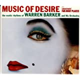 The Exotic Rhythms of Warren Barker and His Orchestra / Music of Desire & A Musical Touch of Far Away Places