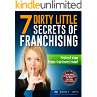 7 Dirty Little Secrets of Franchising: Protect Your Franchise Investment