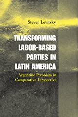 Transforming Labor-Based Parties in Latin America: Argentine Peronism in Comparative Perspective Kindle Edition