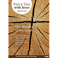 Every Day With Jesus March-April 2019: The Wonder of the Cross