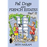 Fat Dogs and French Estates, Part 3