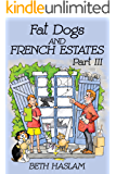Fat Dogs and French Estates - Part 3