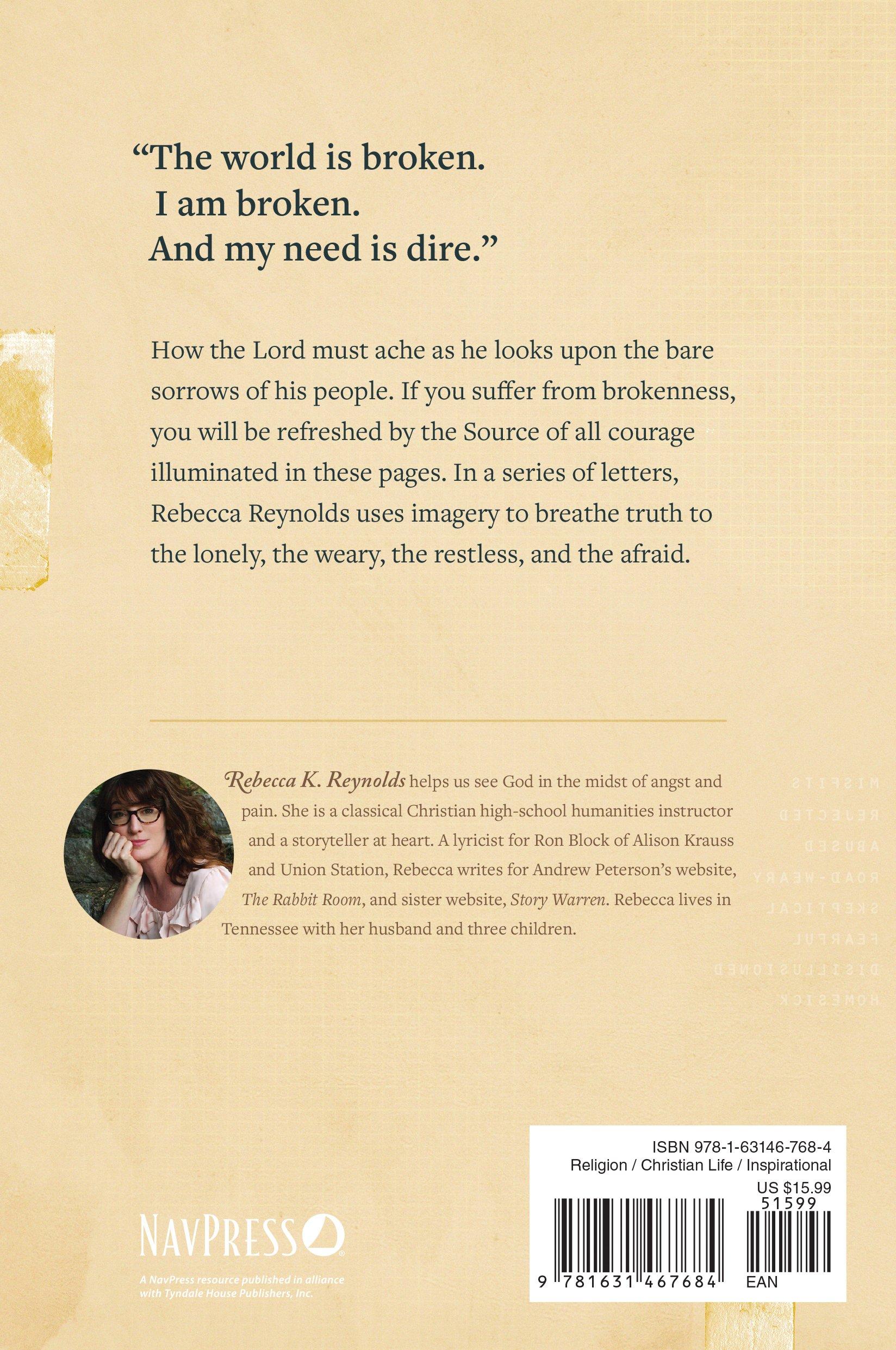 Courage, Dear Heart: Letters to a Weary World: Rebecca K  Reynolds