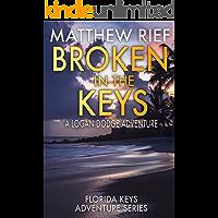 Broken in the Keys: A Logan Dodge Adventure (Florida Keys Adventure Series Book 12)