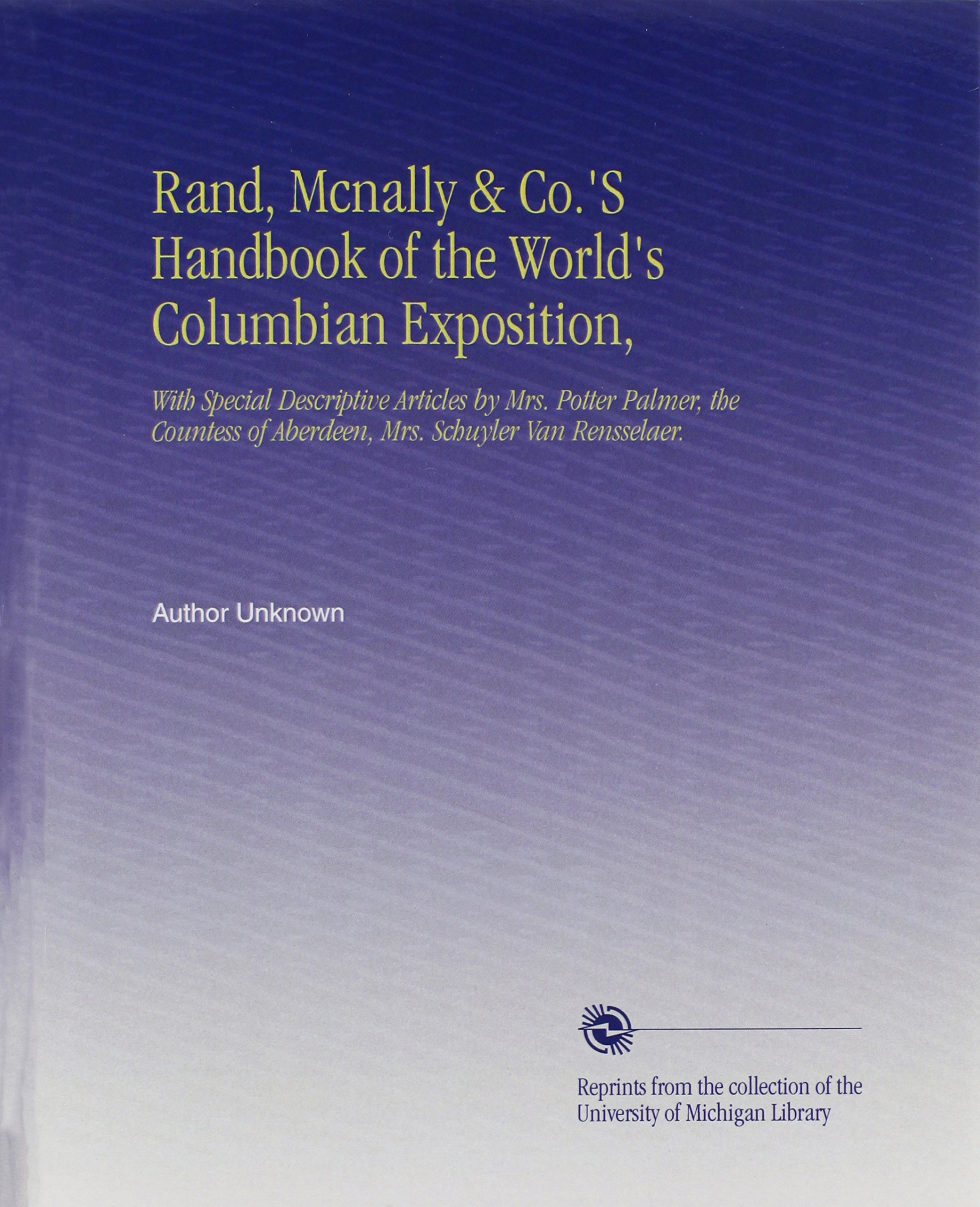 Rand, Mcnally & Co.'S Handbook of the World's Columbian Exposition,: With Special Descriptive Articles by Mrs. Potter Palmer, the Countess of Aberdeen, Mrs. Schuyler Van Rensselaer. ebook