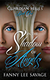 In the Shadow of Angels: The Guardian Series 1