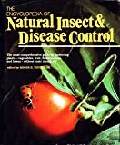 The Encyclopedia of Natural Insect and Disease Control: The Most Comprehensive Guide to Protecting Plants, Vegetables, Fruit, Flowers, Trees and Law