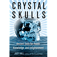 Crystal Skulls: Ancient Tools for Peace, Knowledge, and Enlightenment