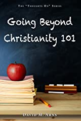 Going Beyond Christianity 101 (Thoughts On Book 8) Kindle Edition