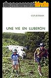 Une vie en Luberon: Chroniques rurales du sud de la France (Je est ailleurs t. 2)