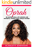 Oprah: 40 Inspirational Life Lessons And Powerful Wisdom From Oprah Winfrey (Oprah Book Club, Inspirational Motivation, Happiness, Oprah Winfrey Book Club)