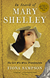 In Search of Mary Shelley: The Girl Who Wrote Frankenstein (English Edition)