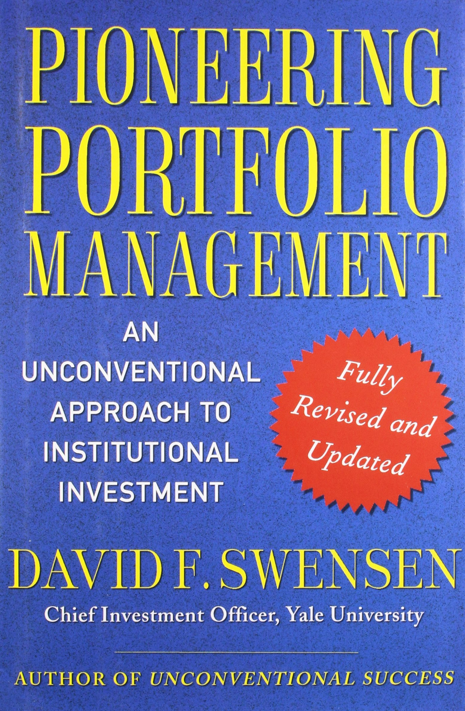 Pioneering Portfolio Management: An Unconventional Approach to Institutional Investment, Fully Revised and Updated by Free Press