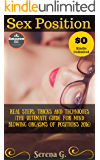 Sex position: Real steps, tricks and techniques (The ultimate guide for mind blowing orgasms of positions 2016)