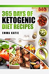 365 Days of Ketogenic Diet Recipes: A Ketogenic Diet Cookbook with Over 365 Healthy Keto Recipes Book For Beginners Kitchen Cooking, Low Carb Meals and Cleanse Weight Loss Diet Plan Kindle Edition