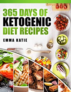 Ketogenic Diet: 365 Days of Ketogenic Diet Recipes (Ketogenic, Ketogenic Cookbook, Keto, For Beginners, Kitchen, Cooking, Diet Plan, Cleanse, Healthy, Low Carb, Paleo, Meals, Whole Food, Weight Loss)