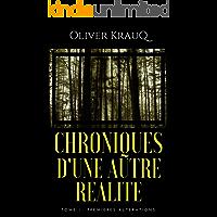 Chroniques d'une autre réalité: Tome 1 : Premières altérations (French Edition)