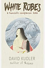 White Robes: An Interesting Army (Seasons of the Sword Prequel) (Kunoichi Companion Tales Book 1) Kindle Edition