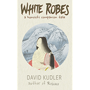 White Robes: An Interesting Army (Seasons of the Sword Prequel) (Kunoichi Companion Tales Book 1)