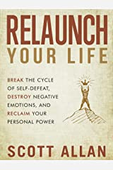 Relaunch Your Life: Break the Cycle of Self-Defeat, Destroy Negative Emotions, and Reclaim Your Personal Power (Break Your Fear Series Book 2) Kindle Edition