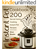 Instant Pot Cookbook: 200 Secret Home Cooking Instant Pot Recipes