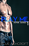 Play Me: New Adult Billionaire Romance (A1pha)